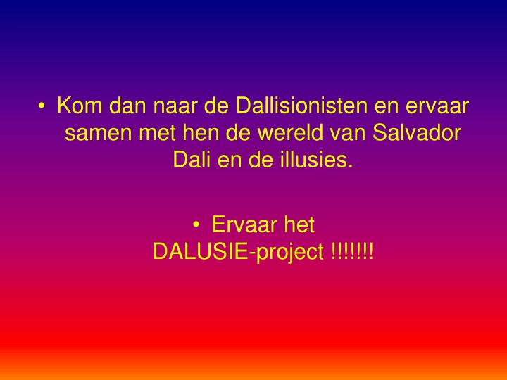 Kom dan naar de Dallisionisten en ervaar samen met hen de wereld van Salvador Dali en de illusies.