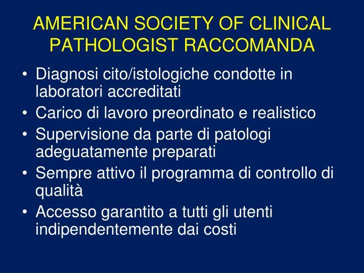 AMERICAN SOCIETY OF CLINICAL PATHOLOGIST RACCOMANDA