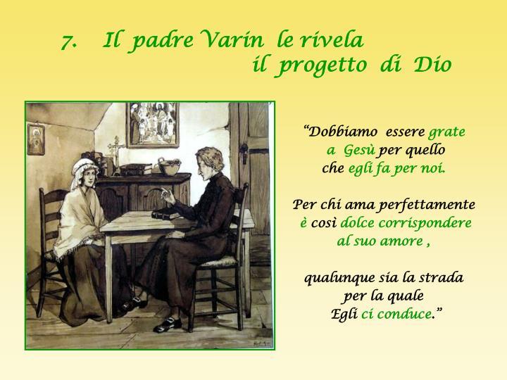 7.    Il  padre Varin  le rivela
