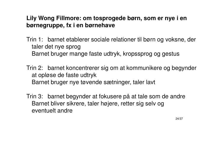 Lily Wong Fillmore: om tosprogede børn, som er nye i en børnegruppe, fx i en børnehave
