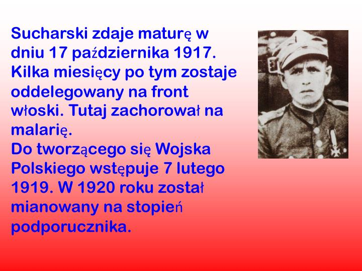 Sucharski zdaje maturę w dniu 17 października 1917. Kilka miesięcy po tym zostaje oddelegowany na front włoski. Tutaj zachorował na malarię.