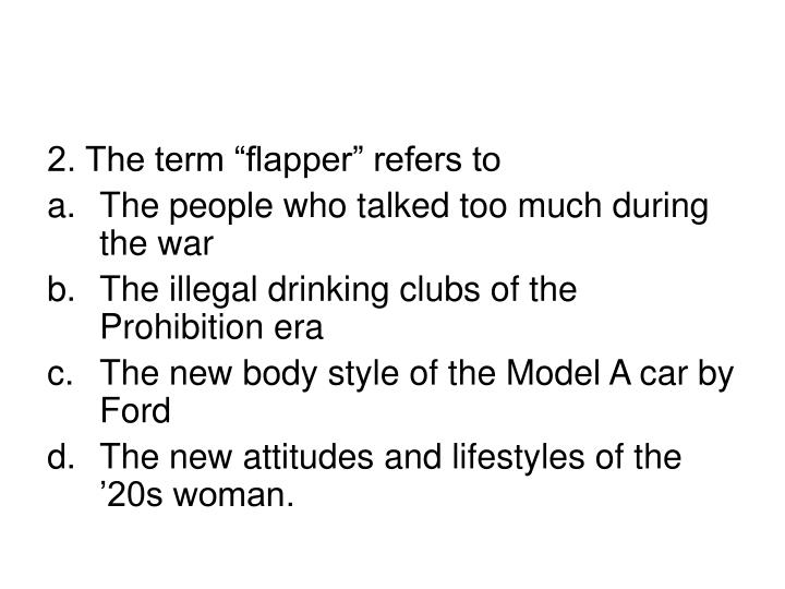 "2. The term ""flapper"" refers to"