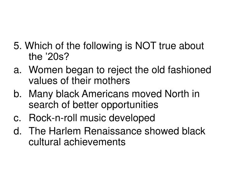 5. Which of the following is NOT true about the '20s?