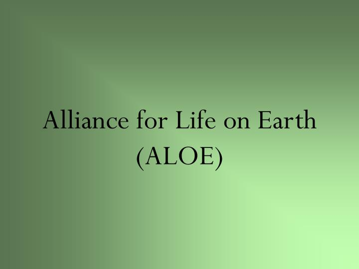 Alliance for Life on Earth (ALOE)