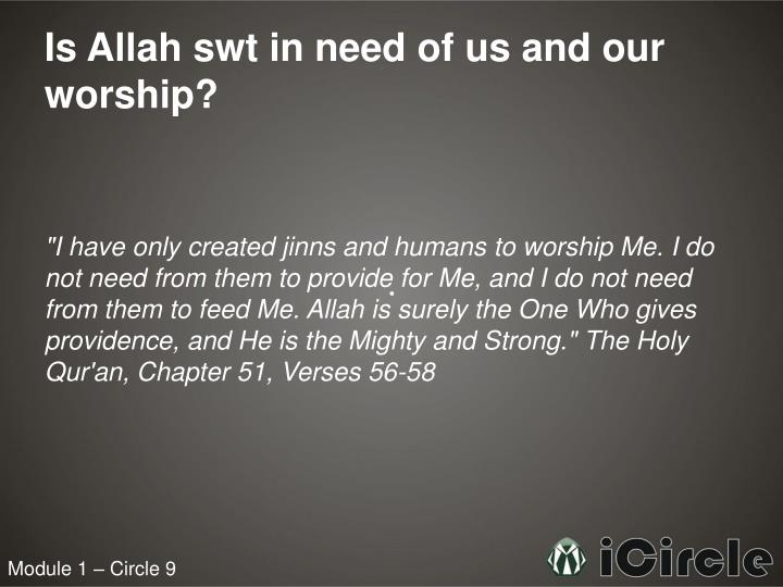 Is Allah swt in need of us and our worship?