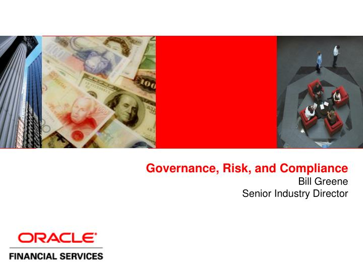 Governance risk and compliance bill greene senior industry director