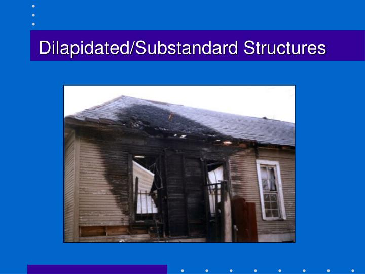 Dilapidated/Substandard Structures