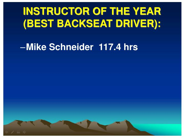 INSTRUCTOR OF THE YEAR (BEST BACKSEAT DRIVER):