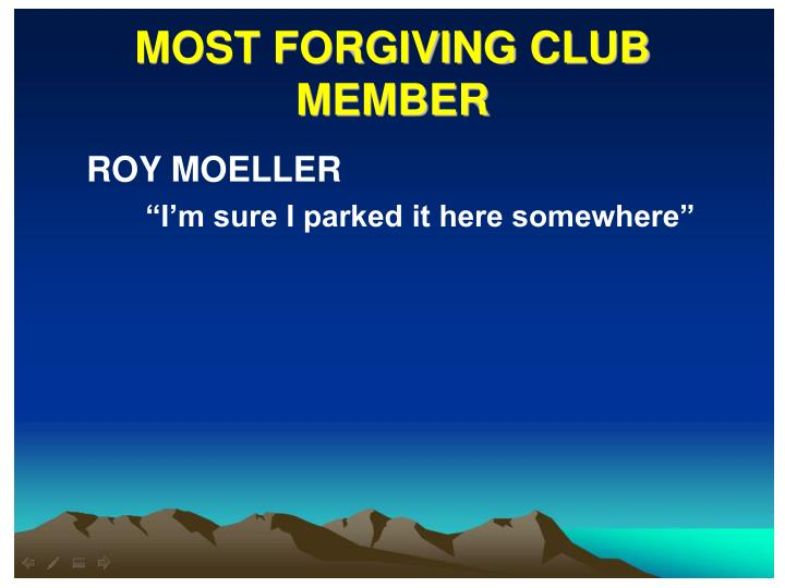 MOST FORGIVING CLUB MEMBER
