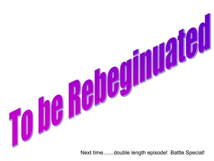 To be Rebeginuated