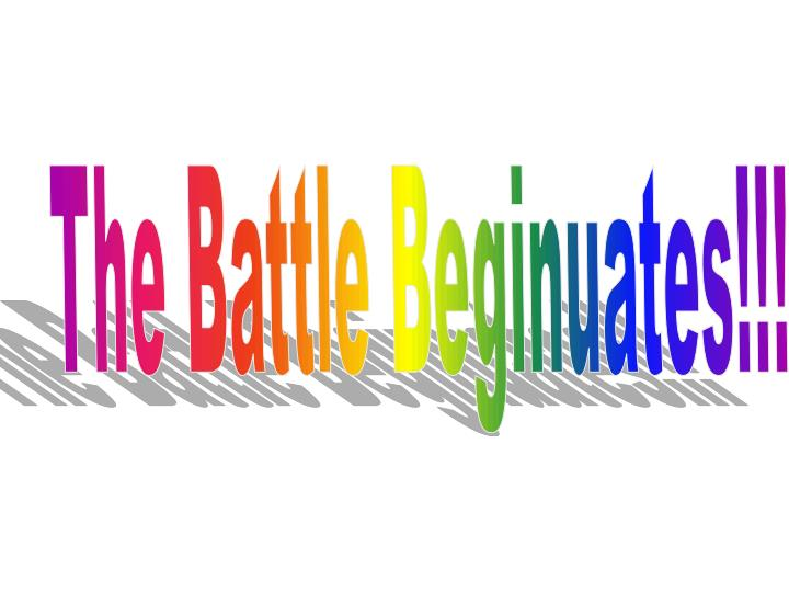The Battle Beginuates!!!