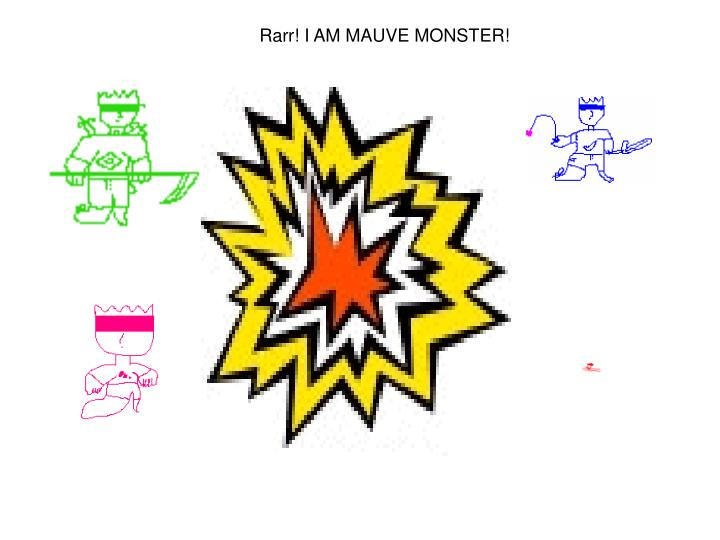 Rarr! I AM MAUVE MONSTER!