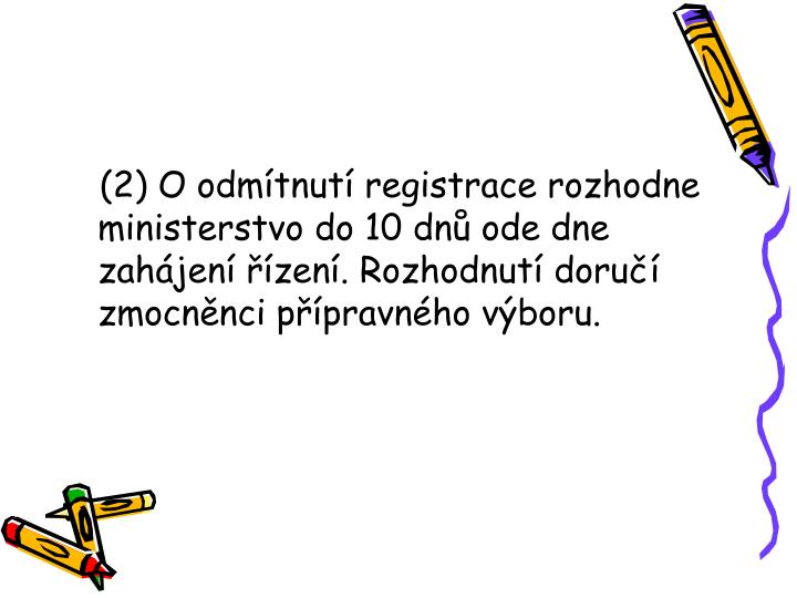 (2) O odmítnutí registrace rozhodne ministerstvo do 10 dnů ode dne zahájení řízení. Rozhodnutí doručí zmocněnci přípravného výboru.