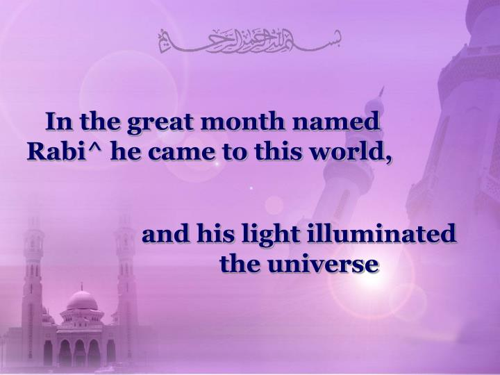 In the great month named Rabi^ he came to this world,