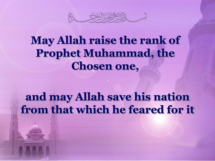 May Allah raise the rank of Prophet Muhammad, the Chosen one,