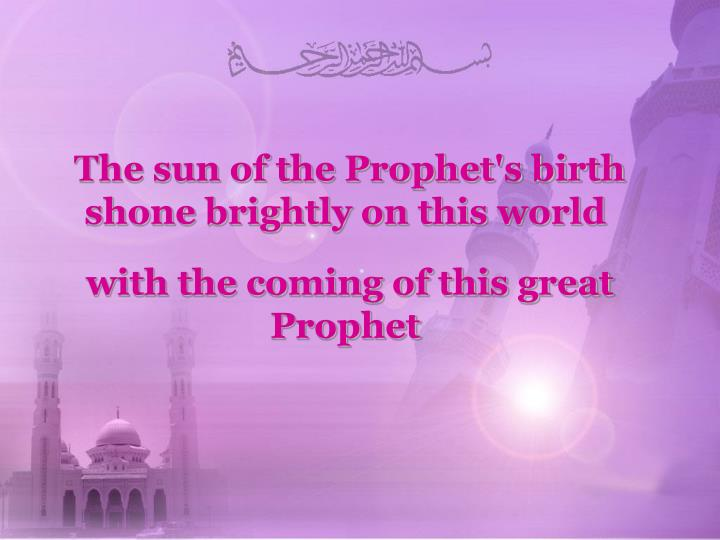 The sun of the Prophet's birth shone brightly on this world