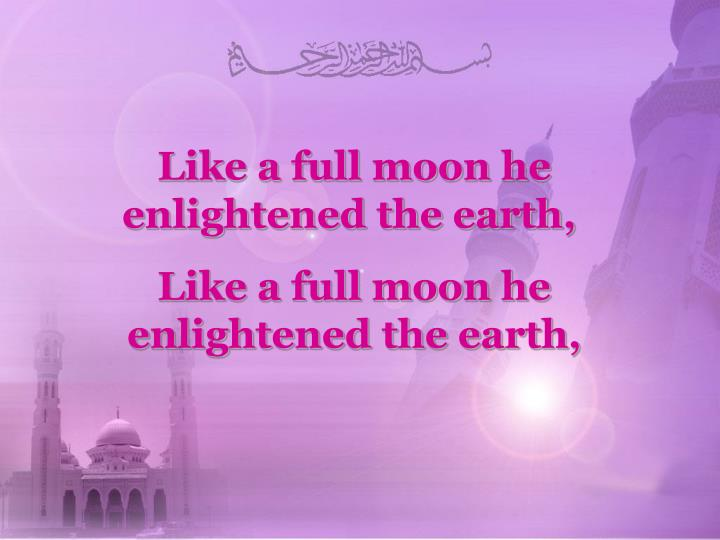 Like a full moon he enlightened the earth,