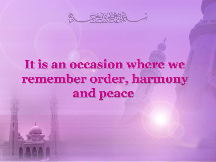 It is an occasion where we remember order, harmony and peace