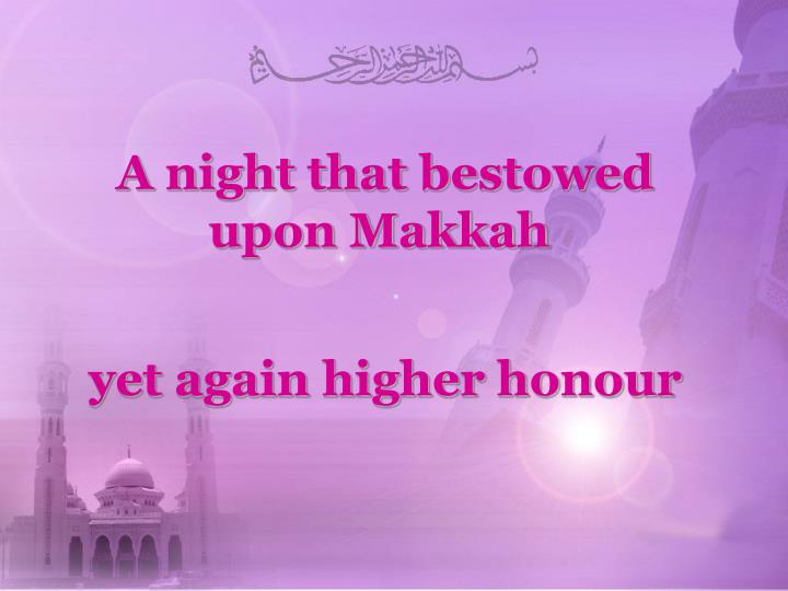 A night that bestowed upon Makkah