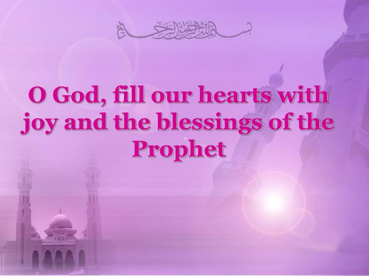 O God, fill our hearts with joy and the blessings of the Prophet
