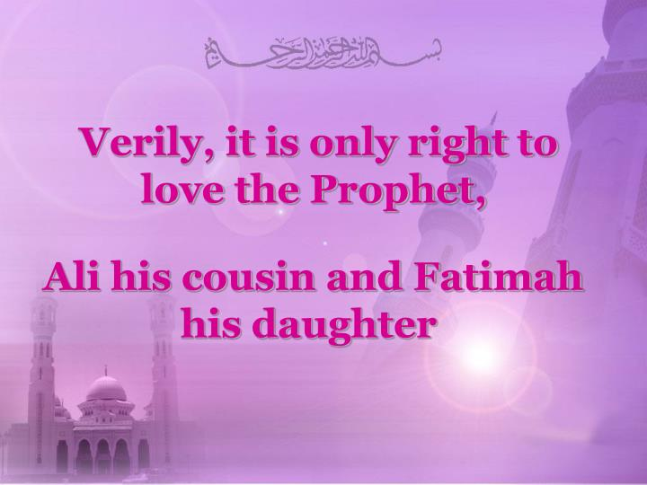 Verily, it is only right to love the Prophet,