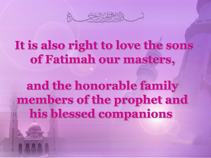 It is also right to love the sons of Fatimah our masters,