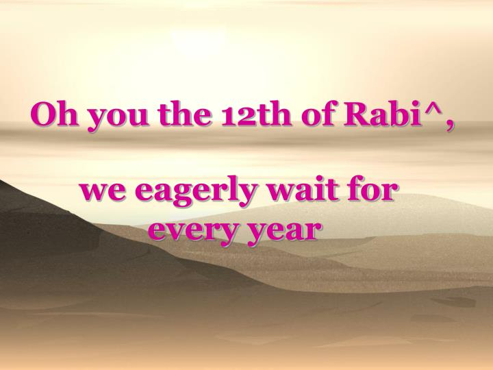 Oh you the 12th of Rabi^,