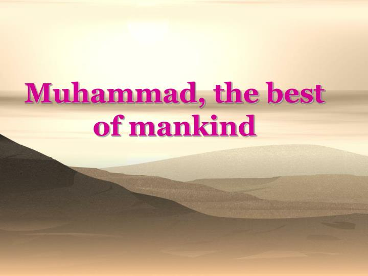 Muhammad, the best of mankind