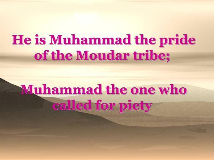 He is Muhammad the pride of the Moudar tribe;
