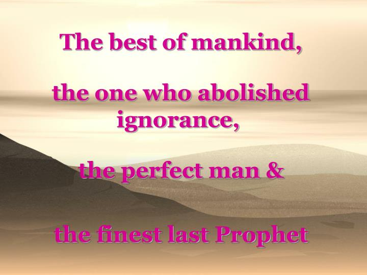 The best of mankind,