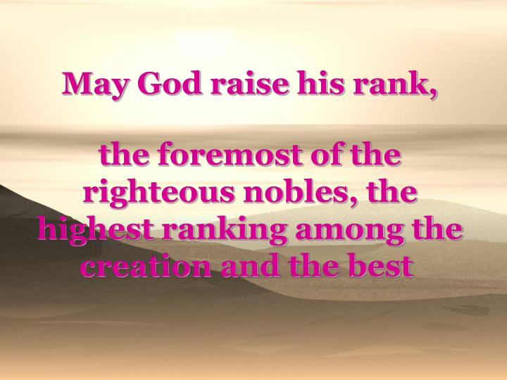 May God raise his rank,