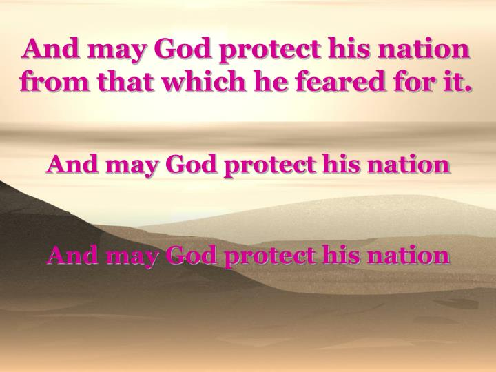 And may God protect his nation from that which he feared for it.