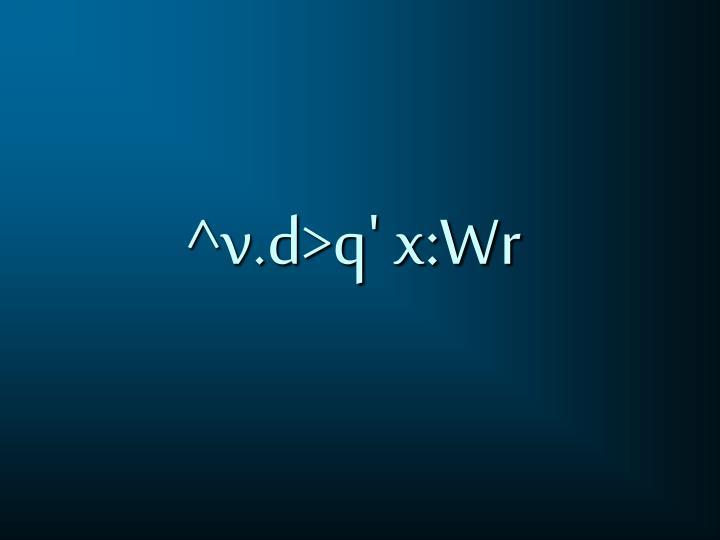 ^v.d>q' x:Wr