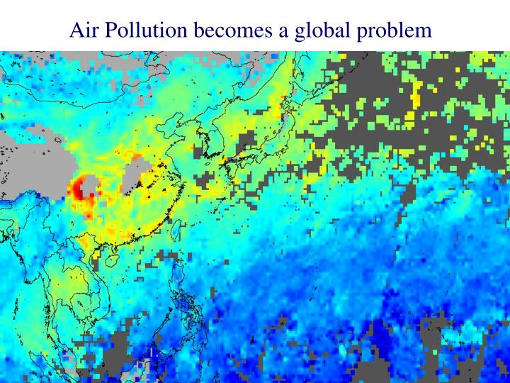 Air Pollution becomes a global problem