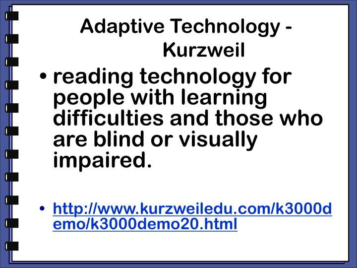 Adaptive Technology -	Kurzweil