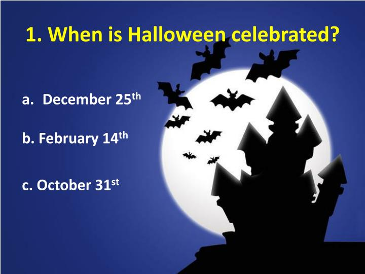 1. When is Halloween celebrated?