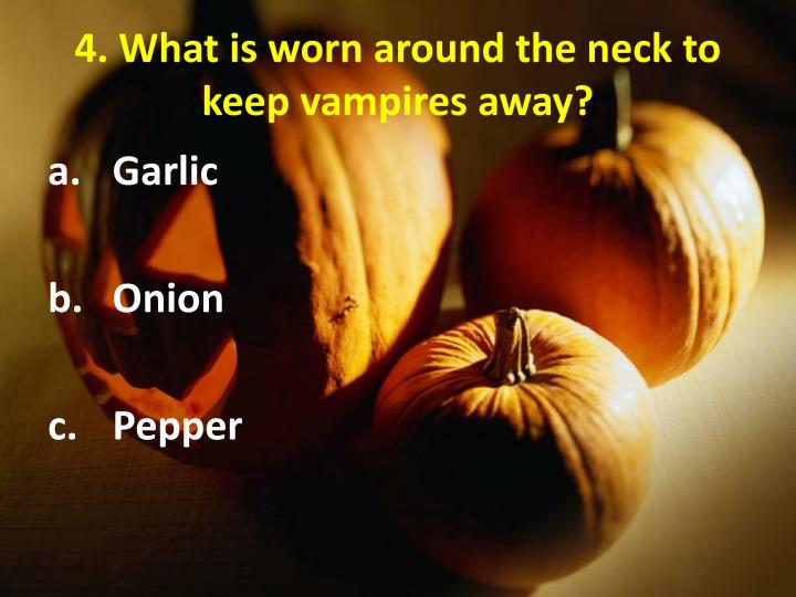 4. What is worn around the neck to keep vampires away?