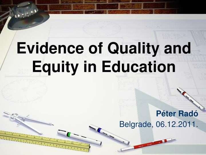 Evidence of q uality and e quity in e ducation