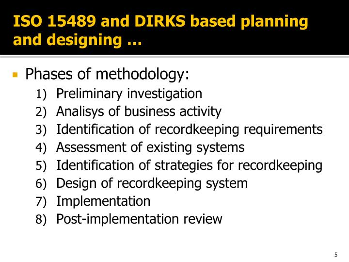 ISO 15489 and DIRKS based planning and designing