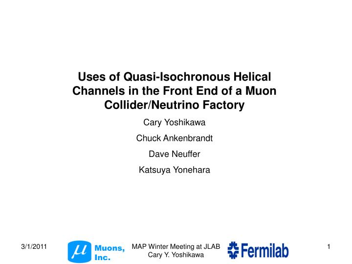 Uses of Quasi-Isochronous Helical Channels in the Front End of a Muon Collider/Neutrino Factory