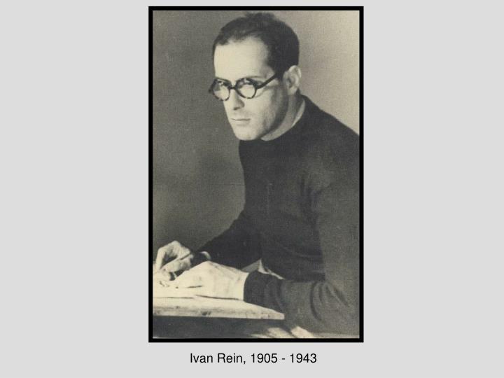 Ivan Rein, 1905 - 1943