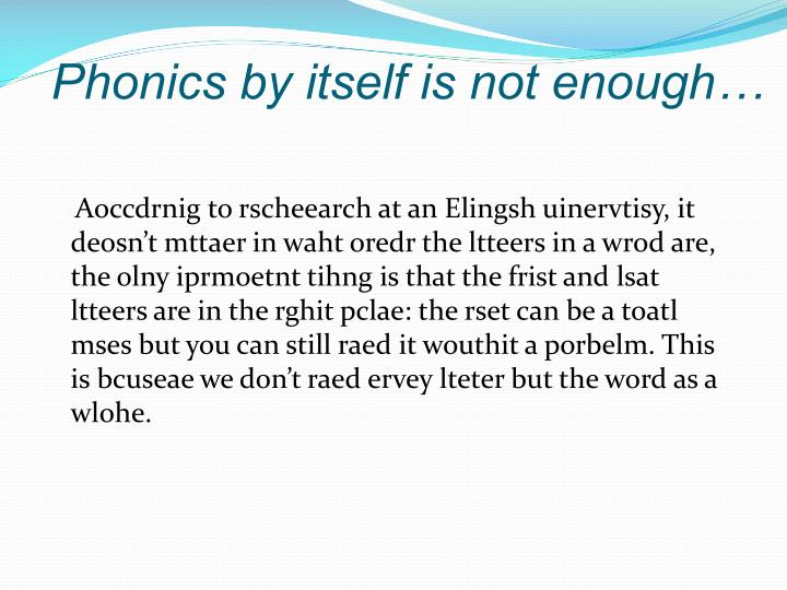 Phonics by itself is not enough…