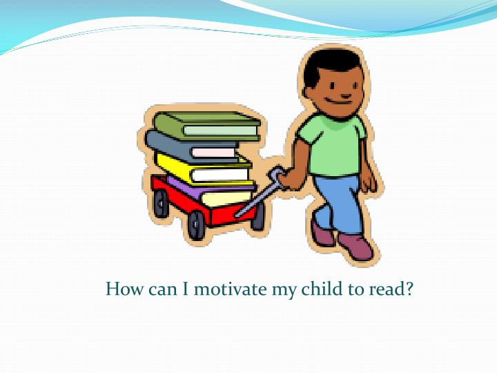 How can I motivate my child to read?