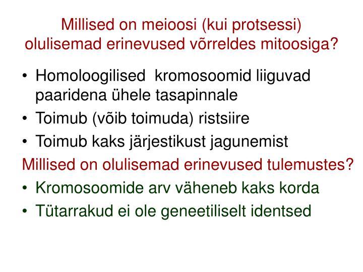 Millised on meioosi (kui protsessi) olulisemad erinevused võrreldes mitoosiga?