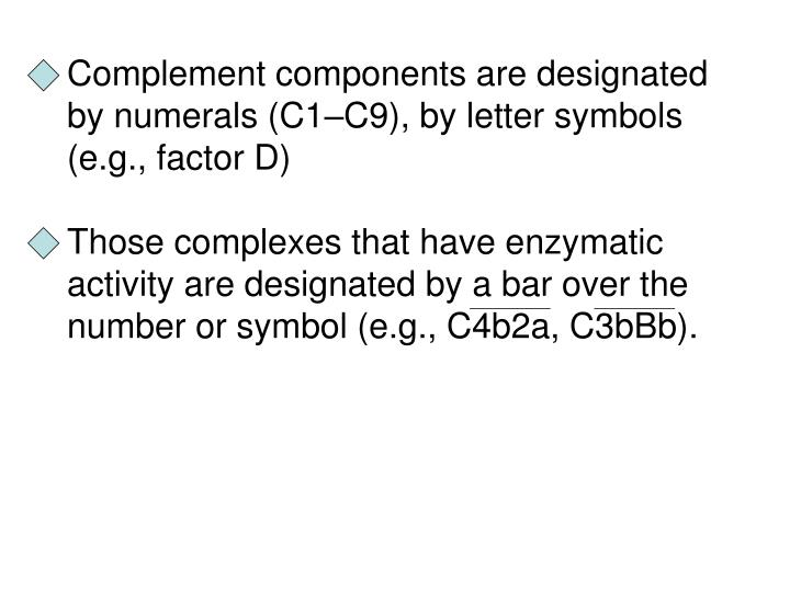 Complement components are designated by numerals (C1–C9), by letter symbols (e.g., factor D)