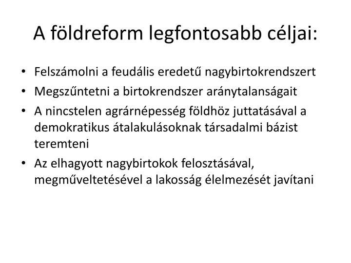 A fldreform legfontosabb cljai: