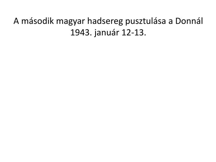 A msodik magyar hadsereg pusztulsa a Donnl 1943. janur 12-13.