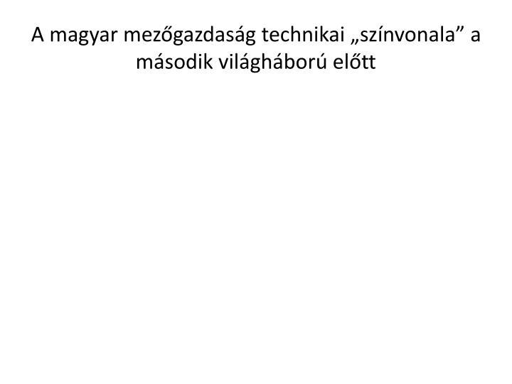 A magyar mezgazdasg technikai sznvonala a msodik vilghbor eltt
