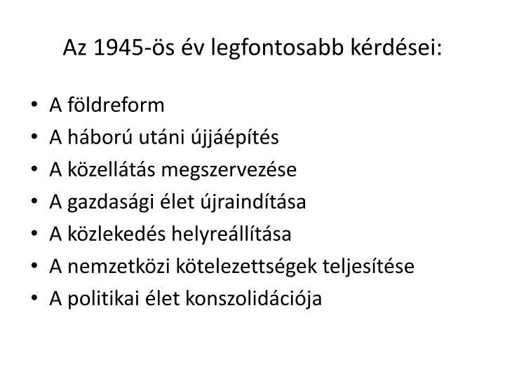 Az 1945-s v legfontosabb krdsei: