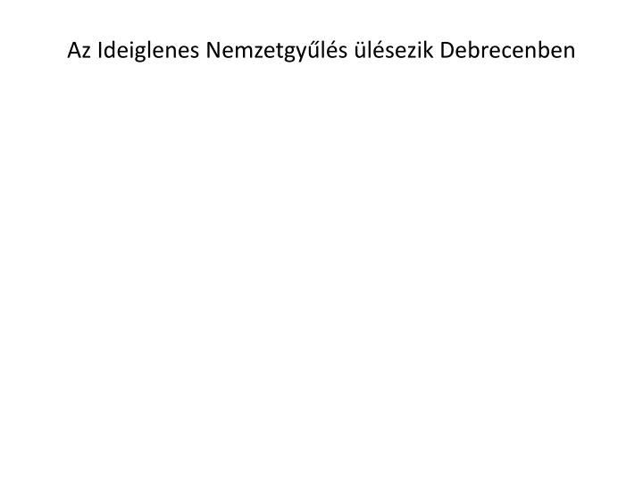 Az Ideiglenes Nemzetgyls lsezik Debrecenben